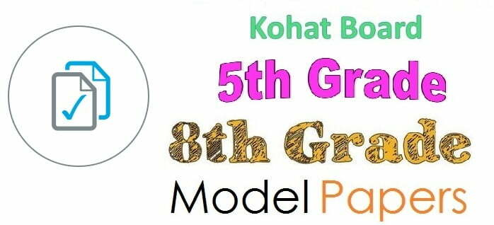 BISE Kohat Board 5th and Class 8th All Subjects Model Paper 2019