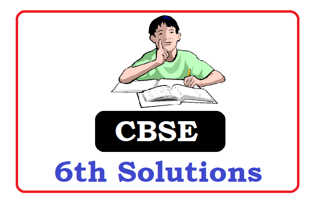 CBSE 6th Class Solutions 2022, CBSE 6th Solutions 2022