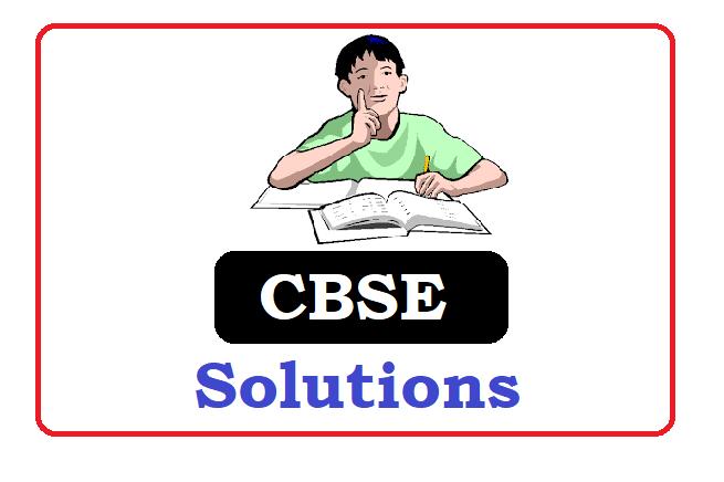 CBSE 1st, 2nd, 3rd, 4th, 5th, 6th, 7th, 8th, 9th, 10th, 11th, 12th Solutions 2022